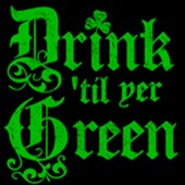 Drink 'til yer Green