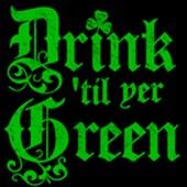 Drink 'til yer Green