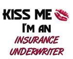 Kiss Me I'm a INSURANCE UNDERWRITER