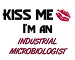 Kiss Me I'm a INDUSTRIAL MICROBIOLOGIST