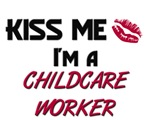 Kiss Me I'm a CHILDCARE WORKER