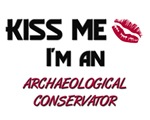 Kiss Me I'm a ARCHAEOLOGICAL CONSERVATOR