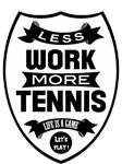 Less work more Tennis