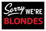 Sorry we are blondes