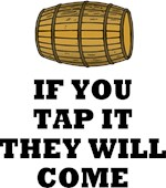 IF YOU TAP IT THEY WILL COME,