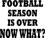 FOOTBALL SEASON IS OVER NOW WHAT?