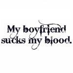 My boyfriend sucks my blood