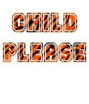 Child Please