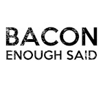 Bacon Enough Said