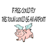 If pigs could fly...