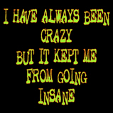 I have always been crazy..