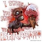 I Scream for BRAAAINS!!