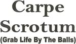 Carpe Scrotum (Grab Life By The Balls)