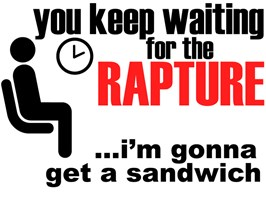 You Keep Waiting for the Rapture, I'll Get a Sandwich | Born Again T-shirts and Gifts for the Good People