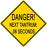 Danger! Next tantrum soon