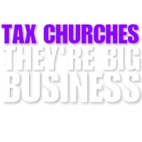 Tax churches, big business.