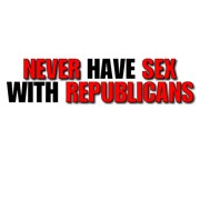 Never have sex with Republicans.