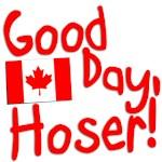 Good Day, Hoser!