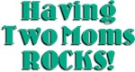 Having Two Moms ROCKS!