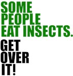 Some people eat insects. Get over it!