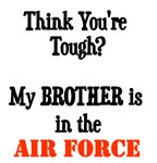 Think you're tough? My BROTHER is in the Air Force