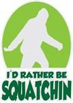 I'd Rather Be Squatchin