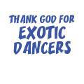 THANK GOD FOR EXOTIC DANCERS