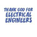 THANK GOD FOR ELECTRICAL ENGINEERS