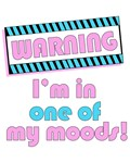 Warning, I'm in one of my moods shirts