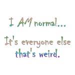 I AM normal...