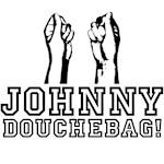 JOHNNY DOUCHEBAG!