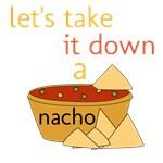 LET'S TAKE IT DOEN A NACHO