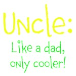 UNCLE: LIKE A DAD, ONLY COOLER!