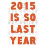 2015 IS SO LAST YEAR!