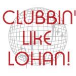 CLUBBIN' LIKE LOHAN!