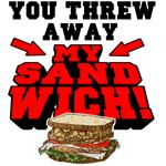 You Threw Away My Sandwich