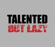 Talented but lazy