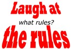 Laugh at the Rules-what rules?
