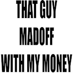 Madoff With My Money