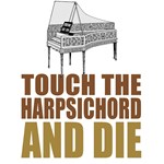 Touch the Harpsichord and Die T-Shirts