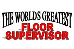The World's Greatest Floor Supervisor