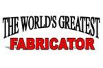 The World's Greatest Fabricator