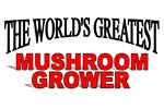 The World's Greatest Mushroom Grower