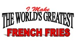 I Make The World's Greatest French Fries