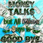 Money Talks, Mine Says Good Bye