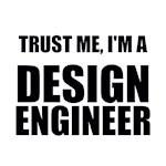 Trust Me, I'm A Design Engineer