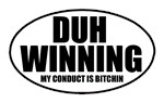 Duh Winning My Conduct is Bitchin