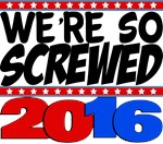 We're So Screwed 2016