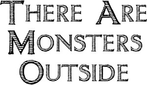 There Are Monsters Outside