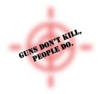 Guns Don't Kill